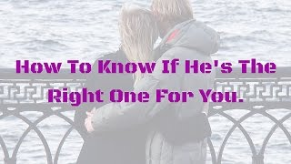 How Know If Hes Right One You