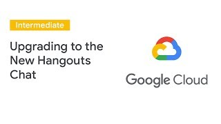 Upgrading Your Domain to the New Hangouts Chat (Cloud Next '19)