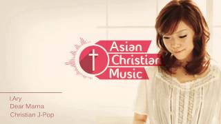 I.Ary - Dear Mama - Christian J-Pop