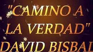 ¡CAMINO A LA VERDAD!- ¡DAVID BISBAL!