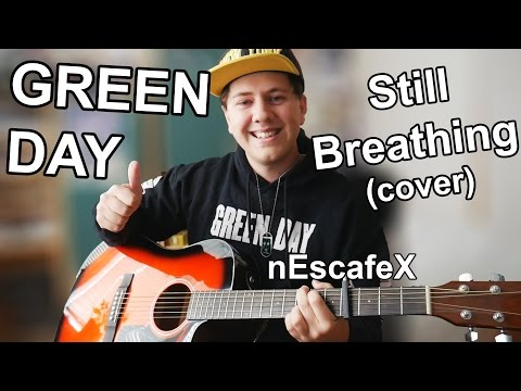 ''Green Day - Still Breathing Cover'' Official Music Video (Cover) (Acoustic Cover) - nEscafeX