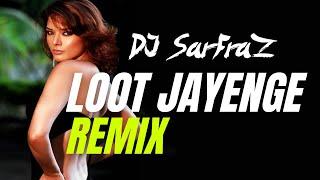 Loot Jayenge (House Mix) DJ SARFRAZ