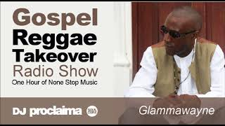 GOSPEL REGGAE 2018  - One Hour Gospel Reggae Takeover Show - DJ Proclaima 18th May - Stafaband
