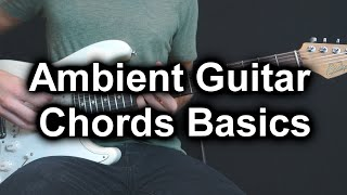 The Basics of Ambient Guitar Chords (all ambient guitar players use these chords!)