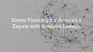 Estate Planning for American Expats with Bonnard Lawson