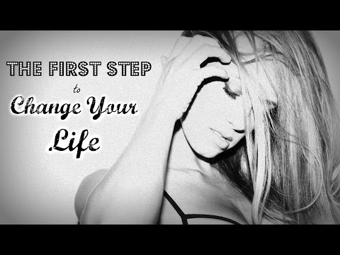 The First Step You Must Take To Change Your Life