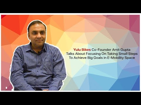 Focus is to Take Small Steps To Achieve Big Goals in E-Mobility Space: Yulu Co-founder Amit Gupta