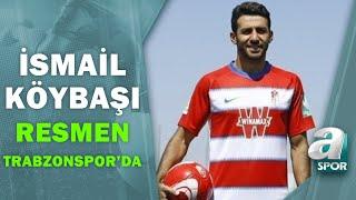 İsmail Köybaşı Resmen Trabzonspor'da! İşte Transferin Detayları! / A Spor /Spor