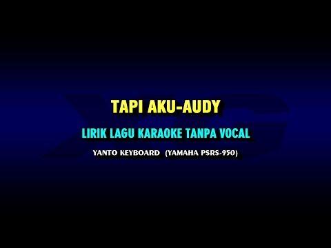 Tapi Aku-Audy -Lirik Karaoke Tanpa Vokal