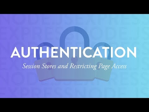 Session Stores and Restricting Page Access | Node Auth Tut - Part 6