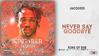 Gambar cover Jacquees - Never Say Goodbye (King of R&B)