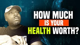 How Much is Your Health Worth?