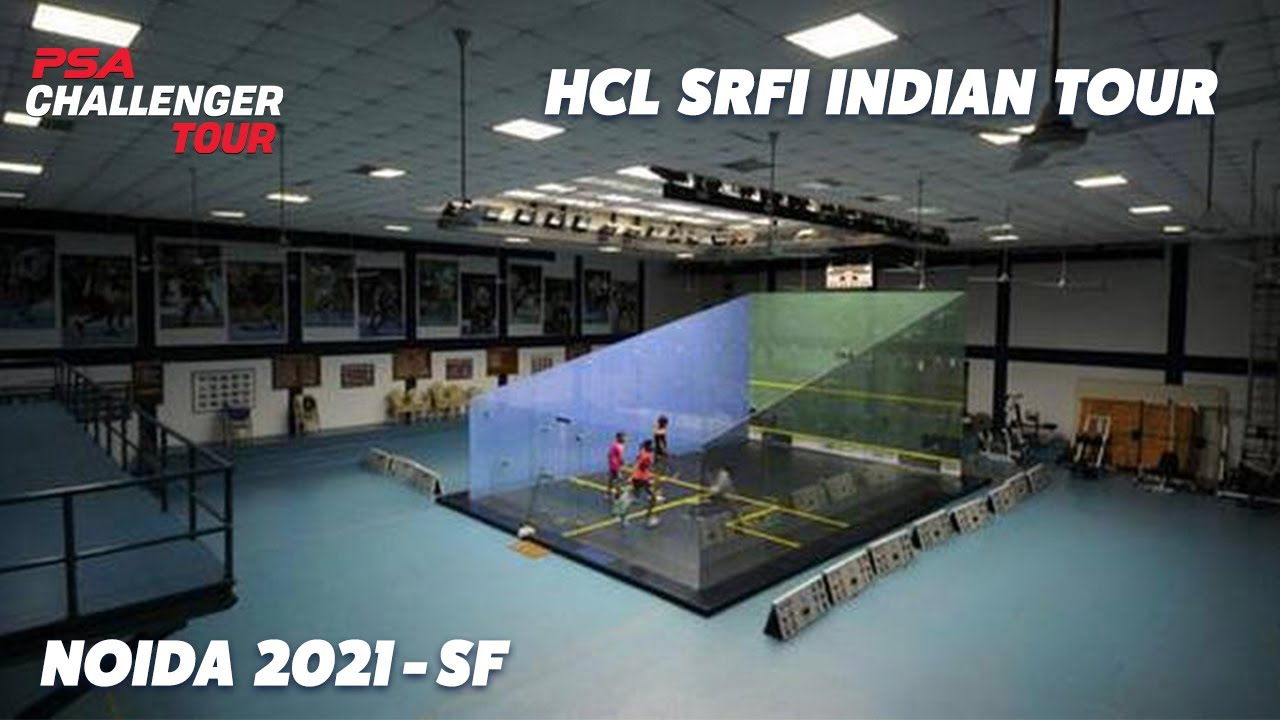 LIVE SQUASH: HCL SRFI Indian Tour - Noida 2021 - Semi-Finals - YouTube