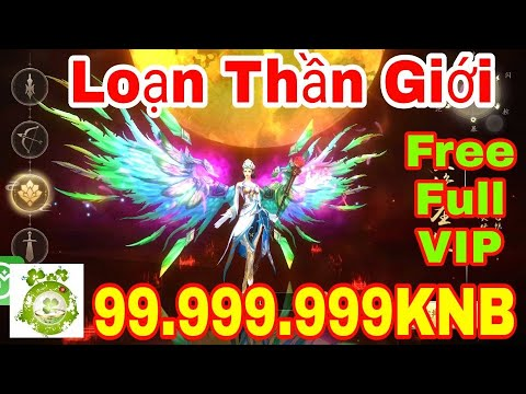Game Private Loạn Thần Giới | Free Full VIP18 – 99.999.999KNB + Vô Số Quà Tân Thủ Giá Trị