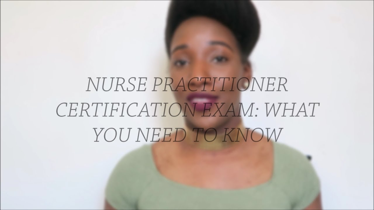 Np Certification Exam What You To Need To Know The Nurses