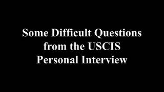 USCIS Difficult Personal Interview Questions
