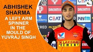 IPL 2020: Abhishek Sharma – A left arm spinner in the mould of Yuvraj Singh
