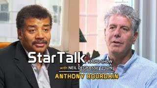 ANTHONY BOURDAIN dishes on Food - StarTalk with Neil deGrasse Tyson