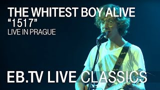 "THE WHITEST BOY ALIVE ""1517"" // EB.TV Live Classics"