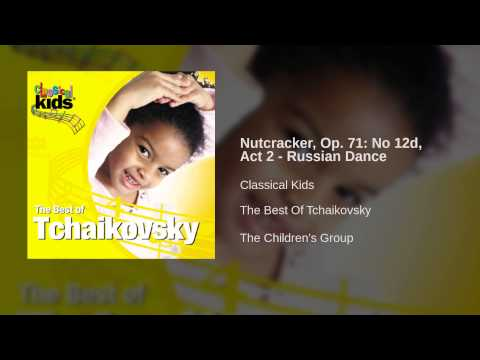 Classical Kids - Nutcracker, Op. 71: No 12d, Act 2 - Russian Dance