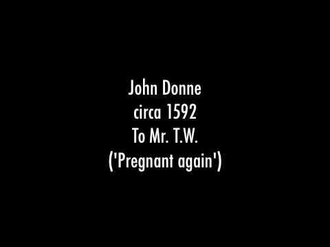 John Donne, To Mr. T.W. ('Pregnant Again')