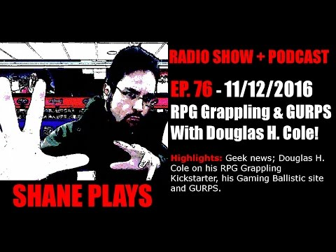 RPG Grappling & GURPS with Douglas H. Cole! - Shane Plays Radio Ep. 76