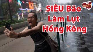 SIÊU Bão Làm Lụt Hồng Kông | Trung Quốc Không Kiểm Duyệt