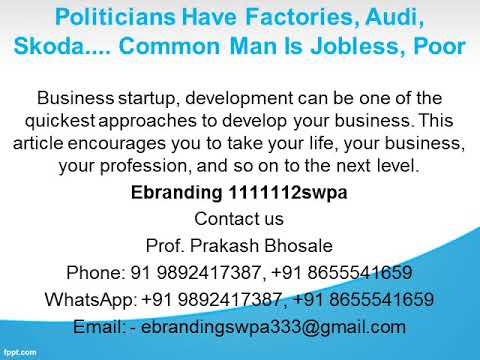 2 Politicians Have Factories, Audi, Skoda     Common Man Is Jobless, Poor