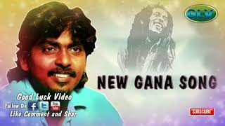 ... | tamil hit gana songs new subscribers now watch more...