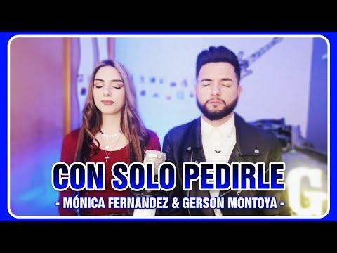 CON SOLO PEDIRLE (cover | Rober Y Carmen) || MÓNICA FERNANDEZ & GERSON MONTOYA