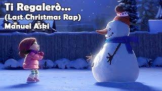 Ti Regalerò... (Last Christmas Rap) - Manuel Aski
