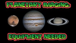 Planetary Imaging - Equipment Needed