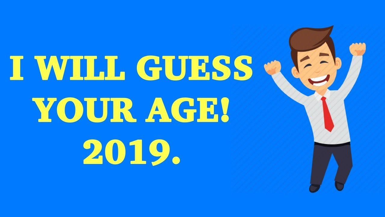 I WILL GUESS YOUR AGE | 2019.