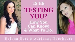 Is He Testing You? How To Tell And What To Do About It