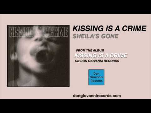 Kissing Is A Crime - Sheila's Gone (Official Audio)