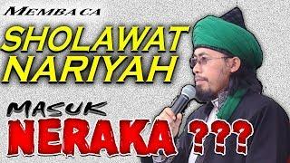 Membaca Sholawat Nariyah Masuk Neraka ??? Simak Tuntas Penjelasan Sayyid Alwi MP3