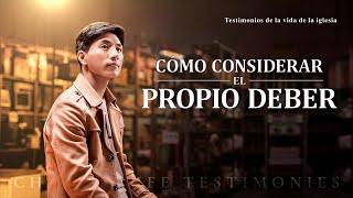 Testimonio cristiano 2020 | Cómo considerar el propio deber (Español Latino)