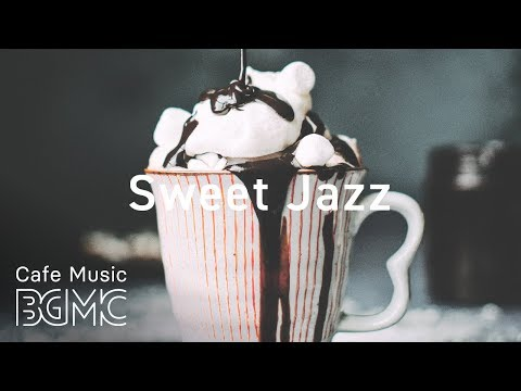 Sweet Jazz - Relaxing Coffee Jazz Music & Bossa Nova Cafe Music