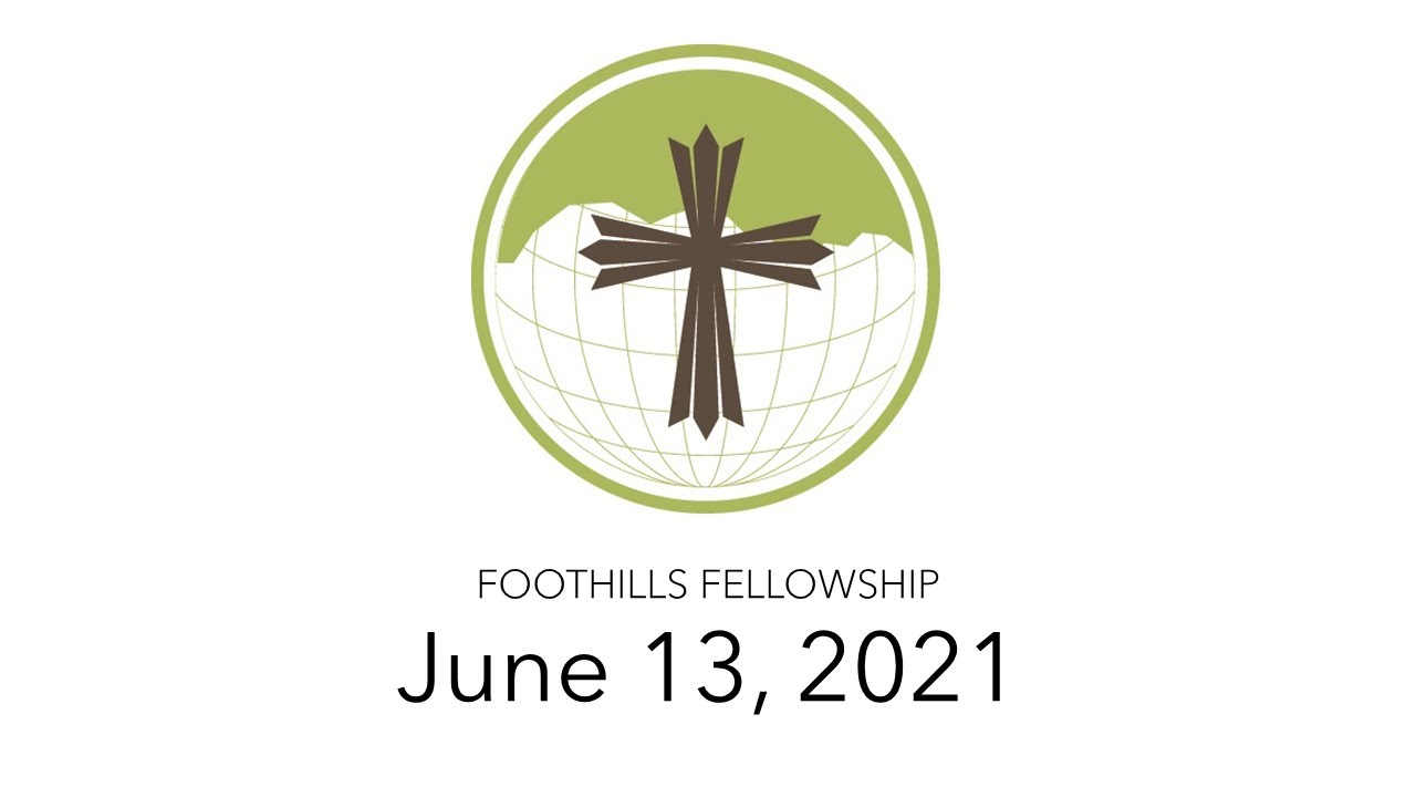 Foothills Fellowship Worship Service 6/13/21
