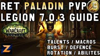WoW Legion Ret Paladin PvP Guide 7.0.3 / Talents / Honor Talents / Burst / Rotation / Macros | Zukon