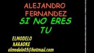 ALEJANDRO FERNANDEZ  - SI NO ERES TU KARAOKE EXCLUSIVO