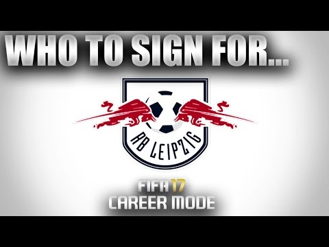 FIFA 17 | Who To Sign For… RB LEIPZIG CAREER MODE