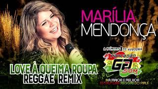 Baixar Marília Mendonça - LOVE À QUEIMA ROUPA (REGGAE REMIX 2019)