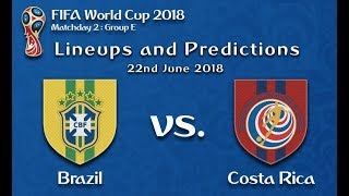 Brazil vs Costa Rica Prediction and Lineups 22nd June FIFA World Cup 2018 : Matchday 2 : Group E