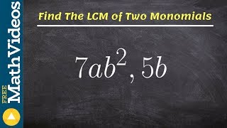 Pre-Calculus - Learn to find the LCM or two monomials, 7ab^2, 5b