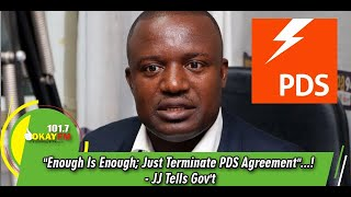 """Enough Is Enough; Just Terminate PDS Agreement""...! - JJ Tells Gov't"