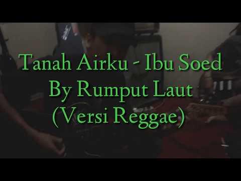 Lagu TANAH AIRKU - IBU SOED Versi REGGAE