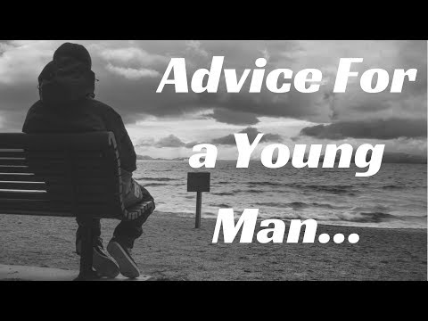 Advice For a Young Man Starting Out...