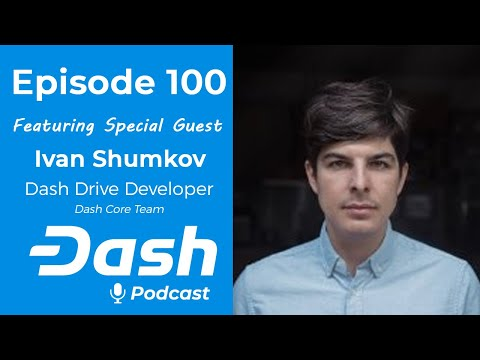 Dash Podcast 100 - Feat. Ivan Shumkov - Dash Drive Developer from Dash Core Team