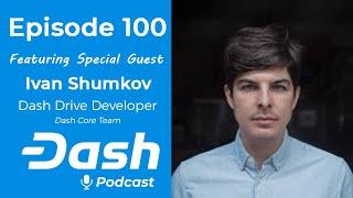 Dash Podcast 100 - Feat. Ivan Shumkov - Dash Drive Developer from Dash Core Team
